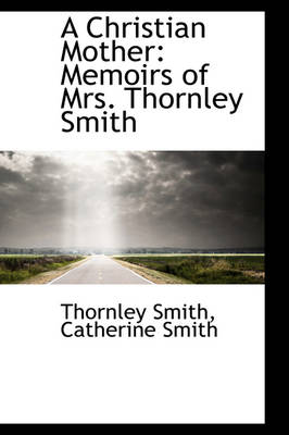 A Christian Mother: Memoirs of Mrs. Thornley Smith