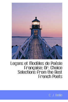 Le Ons Et Mod Les de Po Sie Fran Aise; Or, Choice Selections from the Best French Poets