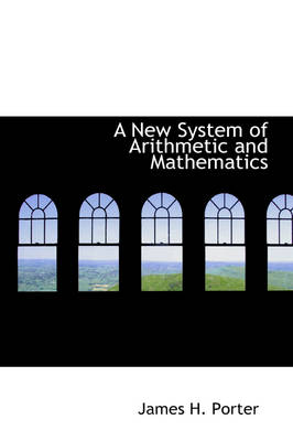 A New System of Arithmetic and Mathematics