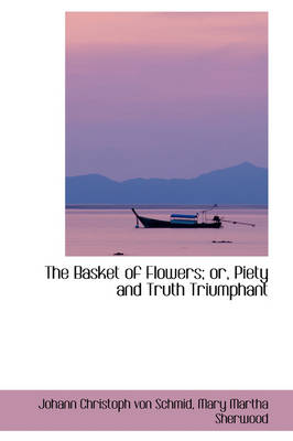 The Basket of Flowers; Or, Piety and Truth Triumphant