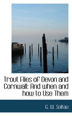 Trout Flies of Devon and Cornwall and When and How to Use Them