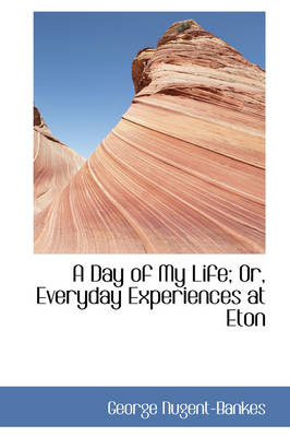 A Day of My Life; Or, Everyday Experiences at Eton
