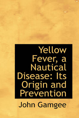 Yellow Fever, a Nautical Disease: Its Origin and Prevention