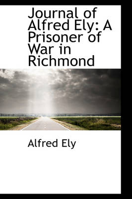 Journal of Alfred Ely: A Prisoner of War in Richmond