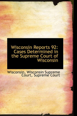 Wisconsin Reports 92: Cases Determined in the Supreme Court of Wisconsin