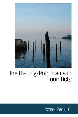 The Melting-Pot: Drama in Four Acts