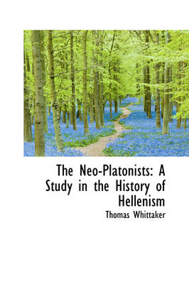 The Neo-Platonists: A Study in the History of Hellenism