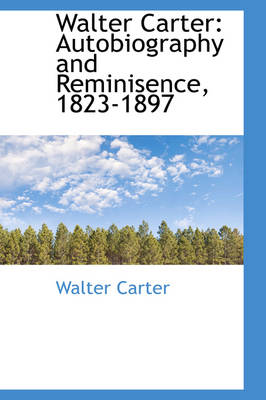 Walter Carter: Autobiography and Reminisence, 1823-1897