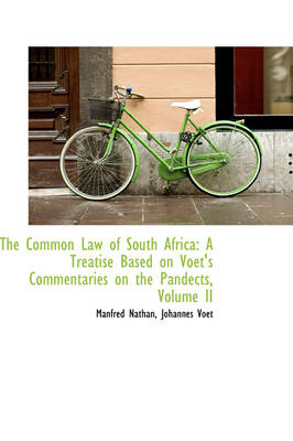 The Common Law of South Africa: A Treatise Based on Voet's Commentaries on the Pandects, Volume II