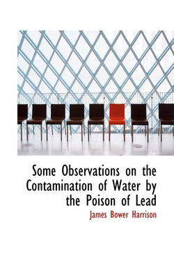 Some Observations on the Contamination of Water by the Poison of Lead