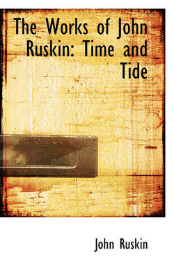 The Works of John Ruskin: Time and Tide
