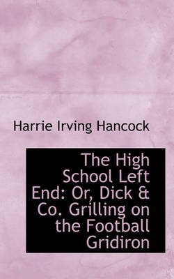 The High School Left End: Or, Dick & Co. Grilling on the Football Gridiron