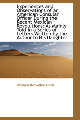 Experiences and Observations of an American Consular Officer During the Recent Mexican Revolutions