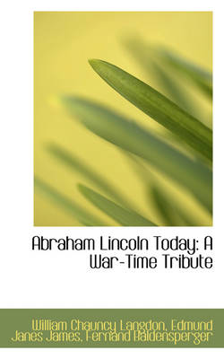 Abraham Lincoln Today: A War-Time Tribute