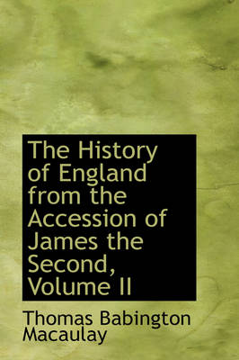 The History of England from the Accession of James the Second, Volume II