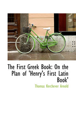 The First Greek Book: On the Plan of 'Henry's First Latin Book'