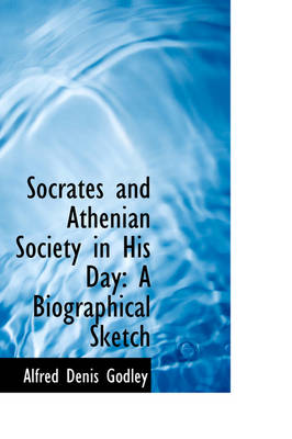 Socrates and Athenian Society in His Day: A Biographical Sketch