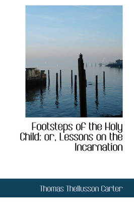 Footsteps of the Holy Child: Or, Lessons on the Incarnation