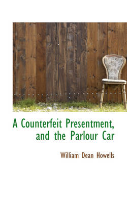A Counterfeit Presentment, and the Parlour Car