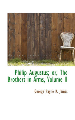 Philip Augustus; Or, the Brothers in Arms, Volume II