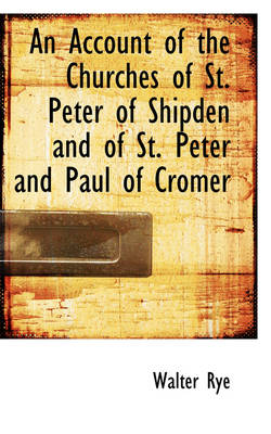 An Account of the Churches of St. Peter of Shipden and of St. Peter and Paul of Cromer