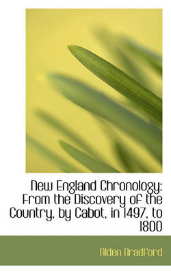 New England Chronology: From the Discovery of the Country, by Cabot, in 1497, to 1800