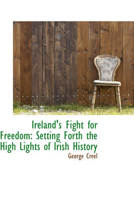 Ireland's Fight for Freedom: Setting Forth the High Lights of Irish History