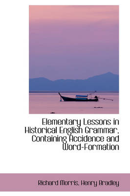 Elementary Lessons in Historical English Grammar, Containing Accidence and Word-Formation