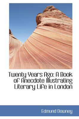 Twenty Years Ago: A Book of Anecdote Illustrating Literary Life in London