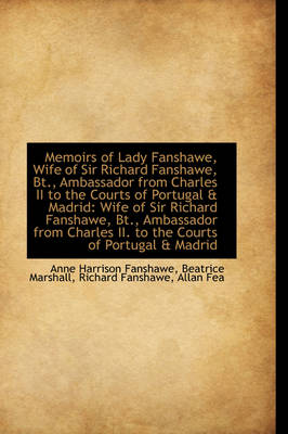 Memoirs of Lady Fanshawe, Wife of Sir Richard Fanshawe, BT., Ambassador from Charles II to the Court
