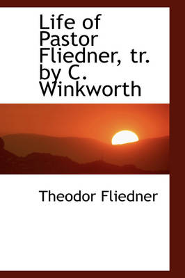 Life of Pastor Fliedner, Tr. by C. Winkworth