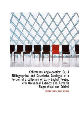 Collectanea Anglo-Poetica: Or, a Bibliographical and Descriptive Catalogue of a Portion of a Collect