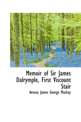 Memoir of Sir James Dalrymple, First Viscount Stair
