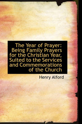 The Year of Prayer: Being Family Prayers for the Christian Year, Suited to the Services and Commemor