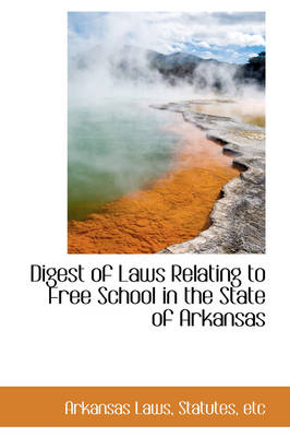 Digest of Laws Relating to Free School in the State of Arkansas