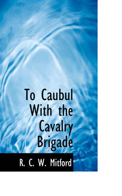To Caubul with the Cavalry Brigade