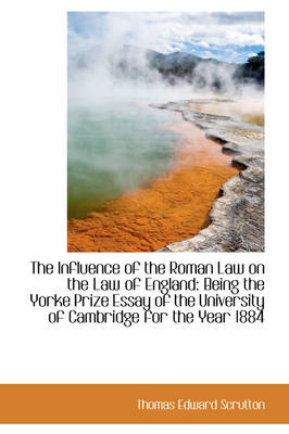 The Influence of the Roman Law on the Law of England: Being the Yorke Prize Essay of the University