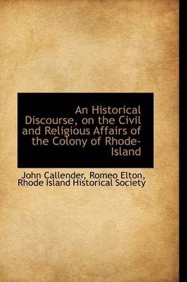 An Historical Discourse on the Civil and Religious Affairs of the Colony of Rhode-Island