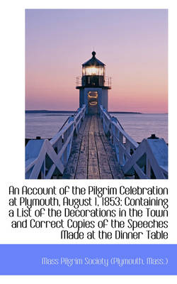 An Account of the Pilgrim Celebration at Plymouth, August 1, 1853: Containing a List of the Decorati