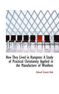 How They Lived in Hampton: A Study of Practical Christianity Applied in the Manufacture of Woollens