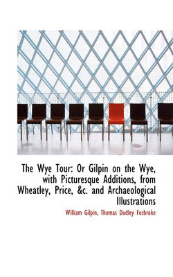 The Wye Tour: Or Gilpin on the Wye, with Picturesque Additions, from Wheatley