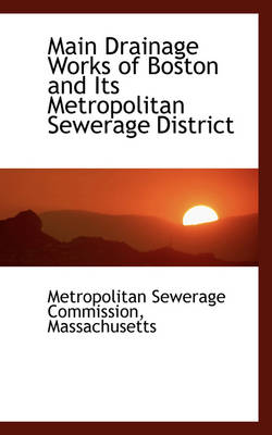 Main Drainage Works of Boston and Its Metropolitan Sewerage District