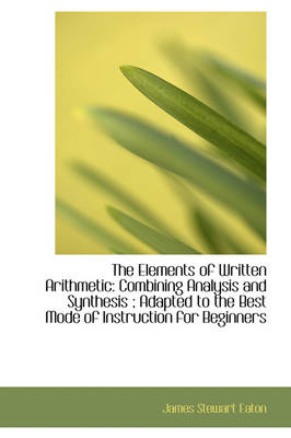 The Elements of Written Arithmetic: Combining Analysis and Synthesis; Adapted to the Best Mode of I