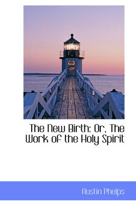 The New Birth: Or, the Work of the Holy Spirit