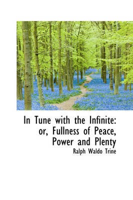 In Tune with the Infinite: Or, Fullness of Peace, Power and Plenty