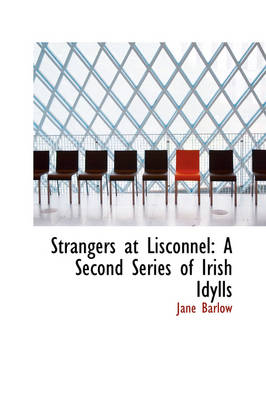 Strangers at Lisconnel: A Second Series of Irish Idylls