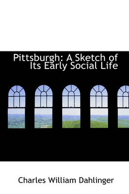 Pittsburgh: A Sketch of Its Early Social Life