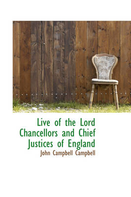 Live of the Lord Chancellors and Chief Justices of England