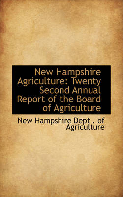 New Hampshire Agriculture: Twenty Second Annual Report of the Board of Agriculture