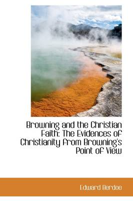 Browning and the Christian Faith: The Evidences of Christianity from Browning's Point of View